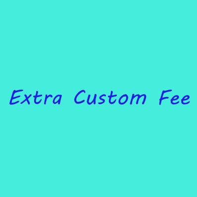 Extra Custom Made Fee